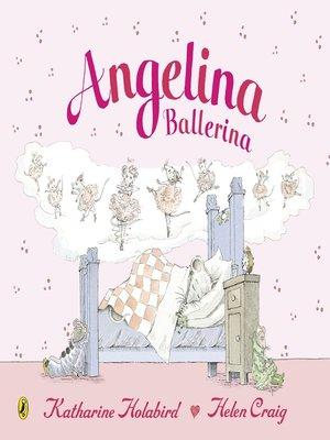 Angelina Ballerina by Katharine Holabird. AVAILABLE eBook.