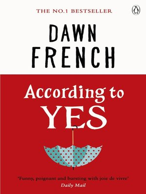 According to Yes by Dawn French.                                              WAIT LIST eBook.