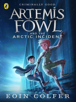 Artemis Fowl and the Arctic Incident by Eoin Colfer. AVAILABLE eBook.