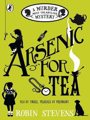 Arsenic For Tea by Robin Stevens. AVAILABLE eBook.
