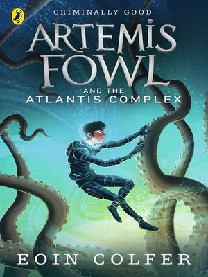 Artemis Fowl and the Atlantis Complex by Eoin Colfer. AVAILABLE eBook.