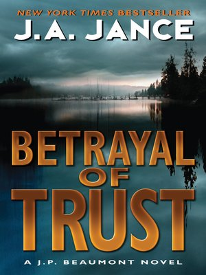 Betrayal of Trust by J. A. Jance.                                              AVAILABLE eBook.