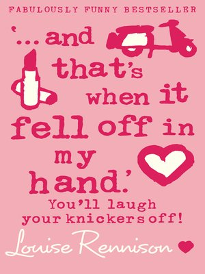 ...And That's When It Fell Off In My Hand by Louise Rennison. AVAILABLE eBook.