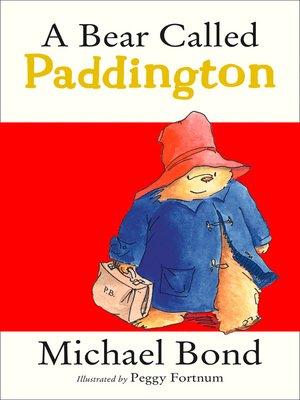 A Bear Called Paddington by Michael Bond. AVAILABLE eBook.