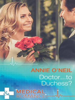 Doctor...to Duchess? by Annie O'Neil. AVAILABLE eBook.