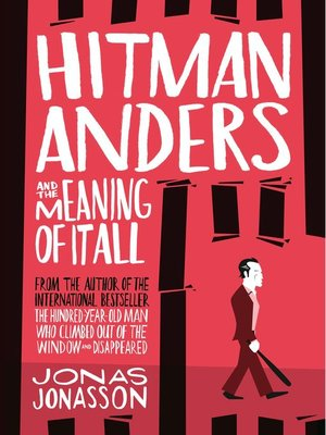 Hitman Anders and the Meaning of It All by Jonas Jonasson. AVAILABLE eBook.