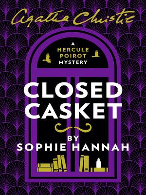 Closed Casket by Sophie Hannah.                                              AVAILABLE eBook.