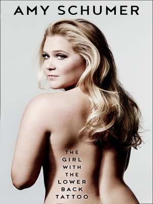 The Girl with the Lower Back Tattoo by Amy Schumer. AVAILABLE eBook.