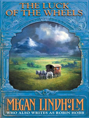 Luck of the Wheels by Megan Lindholm.                                              AVAILABLE eBook.