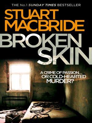 Broken Skin by Stuart MacBride.                                              AVAILABLE eBook.