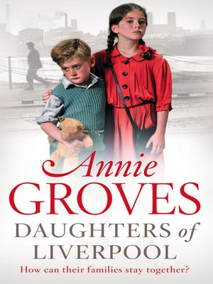 Daughters of Liverpool by Annie Groves. AVAILABLE eBook.