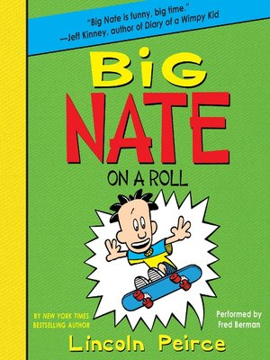 Big Nate on a Roll by Lincoln Peirce. AVAILABLE Audiobook.