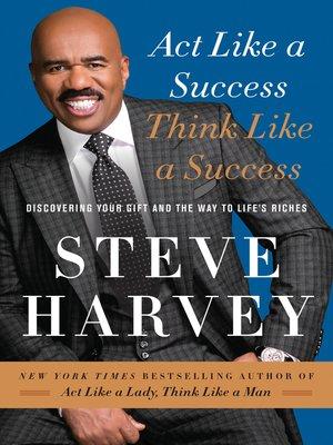 Act Like a Success, Think Like a Success by Steve Harvey. AVAILABLE eBook.