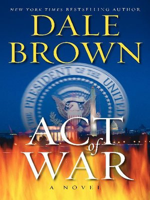 Act of War by Dale Brown.                                              AVAILABLE eBook.