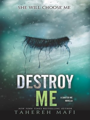 Destroy Me by Tahereh Mafi. AVAILABLE eBook.