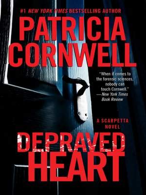 Depraved Heart by Patricia Cornwell. AVAILABLE eBook.