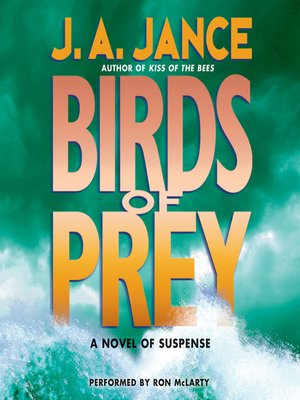 Birds of Prey by J. A. Jance.                                              AVAILABLE Audiobook.