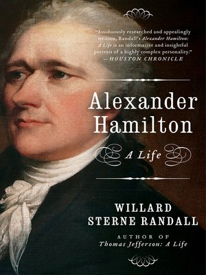 Alexander Hamilton by Willard Sterne Randall. AVAILABLE eBook.