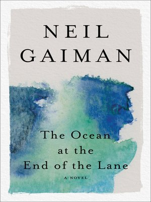 The Ocean at the End of the Lane by Neil Gaiman. AVAILABLE eBook.