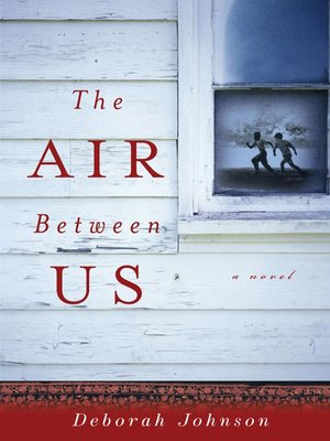 The Air Between Us by Deborah Johnson. AVAILABLE eBook.