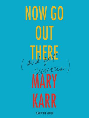 Now Go Out There by Mary Karr. AVAILABLE Audiobook.