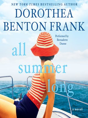 All Summer Long by Dorothea Benton Frank.                                              AVAILABLE Audiobook.