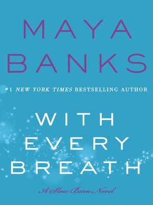 With Every Breath by Maya Banks.                                              AVAILABLE eBook.