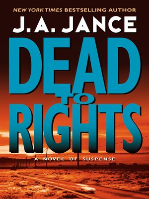 Dead to Rights by J. A. Jance.                                              AVAILABLE eBook.