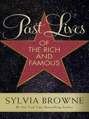Past Lives of the Rich and Famous by Sylvia Browne. AVAILABLE eBook.