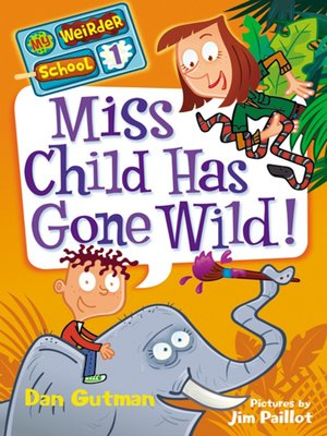 Miss Child Has Gone Wild! by Dan Gutman. AVAILABLE eBook.