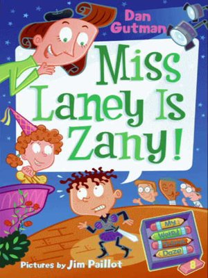 Miss Laney Is Zany! by Dan Gutman.                                              AVAILABLE eBook.