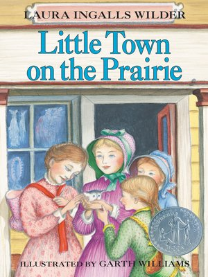 Little Town on the Prairie by Laura Ingalls Wilder. AVAILABLE eBook.