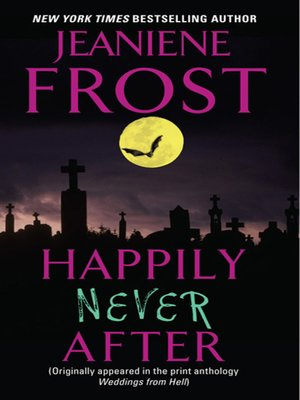 Happily Never After by Jeaniene Frost.                                              AVAILABLE eBook.