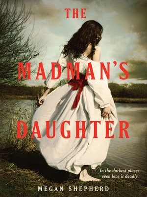 The Madman's Daughter by Megan Shepherd.                                              WAIT LIST eBook.