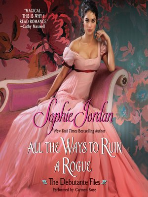 All the Ways to Ruin a Rogue by Sophie Jordan.                                              AVAILABLE Audiobook.