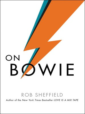 On Bowie by Rob Sheffield. AVAILABLE eBook.