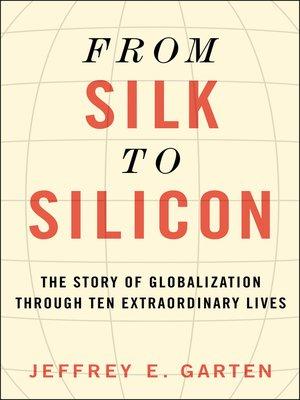 From Silk to Silicon by Jeffrey E. Garten. WAIT LIST eBook.