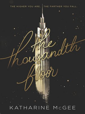 The Thousandth Floor by Katharine McGee.                                              AVAILABLE eBook.