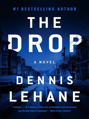 The Drop by Dennis Lehane. AVAILABLE eBook.