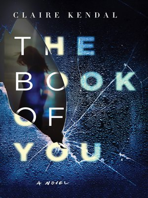 The Book of You by Claire Kendal. AVAILABLE eBook.
