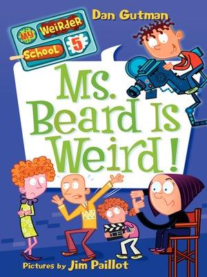 Ms. Beard Is Weird! by Dan Gutman.                                              AVAILABLE eBook.