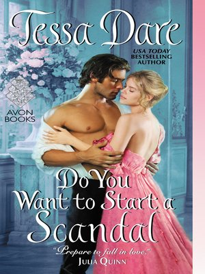 Do You Want to Start a Scandal by Tessa Dare.                                              WAIT LIST eBook.