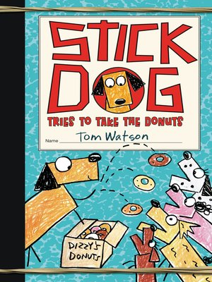 Stick Dog Tries to Take the Donuts by Tom Watson. AVAILABLE eBook.
