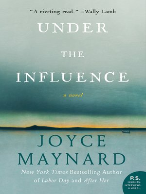 Under the Influence by Joyce Maynard. AVAILABLE eBook.