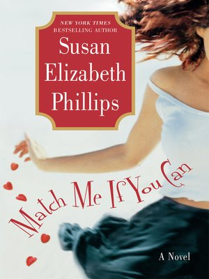 Match Me If You Can by Susan Elizabeth Phillips.                                              AVAILABLE eBook.