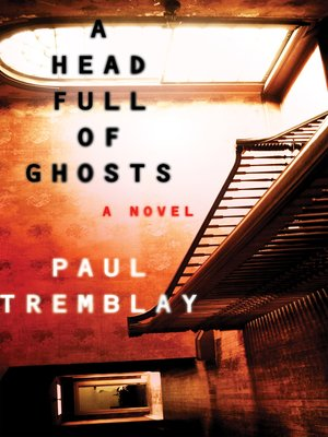 A Head Full of Ghosts by Paul Tremblay. AVAILABLE eBook.