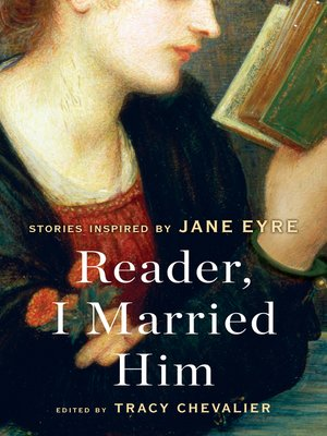 Reader, I Married Him by Tracy Chevalier. AVAILABLE eBook.