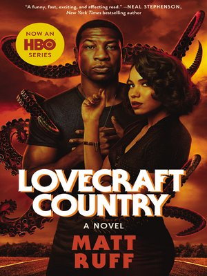 Lovecraft Country by Matt Ruff. AVAILABLE eBook.