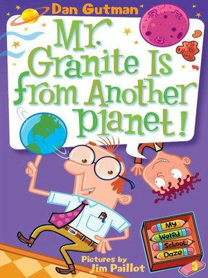 Mr. Granite Is from Another Planet! by Dan Gutman. AVAILABLE eBook.