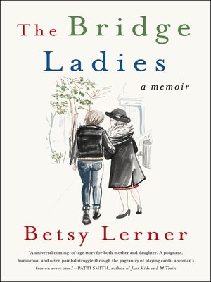The Bridge Ladies by Betsy Lerner.                                              AVAILABLE eBook.